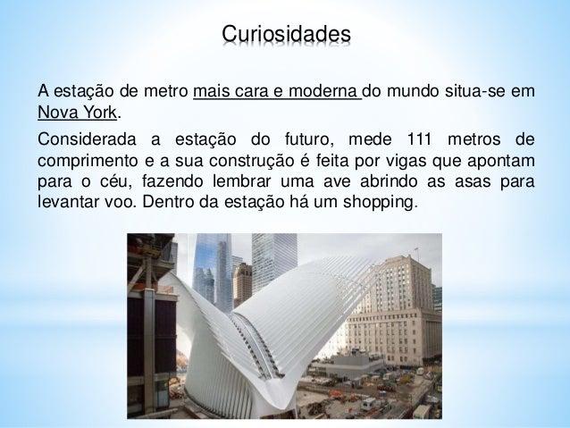 Curiosidades A estação de metro mais cara e moderna do mundo situa-se em Nova York. Considerada a estação do futuro, mede ...