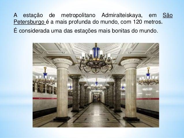 A estação de metropolitano Admiralteiskaya, em São Petersburgo é a mais profunda do mundo, com 120 metros. É considerada u...