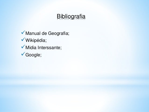 Bibliografia Manual de Geografia; Wikipédia; Midia Interssante; Google;