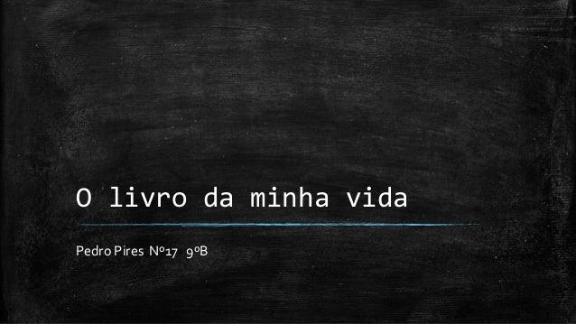 O livro da minha vida Pedro Pires Nº17 9ºB