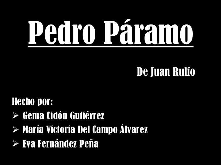 Pedro Páramo <ul><li>De Juan Rulfo </li></ul><ul><li>Hecho por: </li></ul><ul><li>Gema Cidón Gutiérrez </li></ul><ul><li>M...