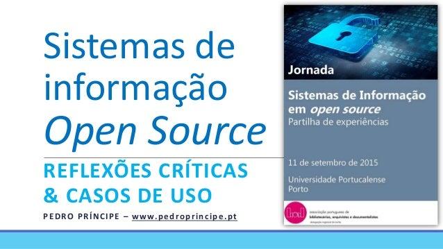 Sistemas de informação Open Source REFLEXÕES CRÍTICAS & CASOS DE USO PEDRO PRÍNCIPE – www.pedroprincipe.pt