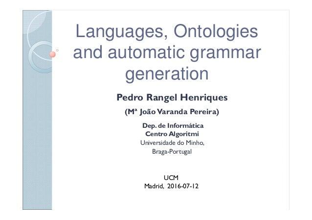 Languages, Ontologies and automatic grammar generation Pedro Rangel Henriques (Mª JoãoVaranda Pereira) Dep. de Informática...