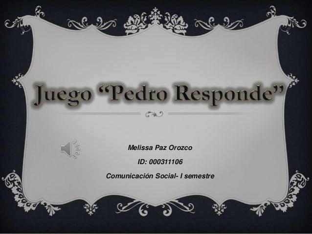 Melissa Paz OrozcoID: 000311106Comunicación Social- I semestre