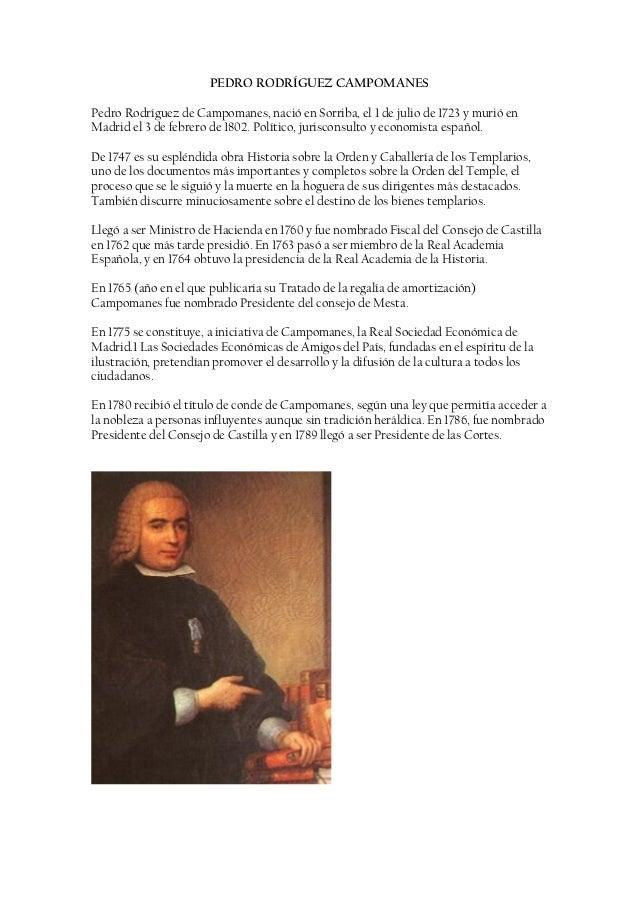 PEDRO RODRÍGUEZ CAMPOMANESPedro Rodríguez de Campomanes, nació en Sorriba, el 1 de julio de 1723 y murió enMadrid el 3 de ...