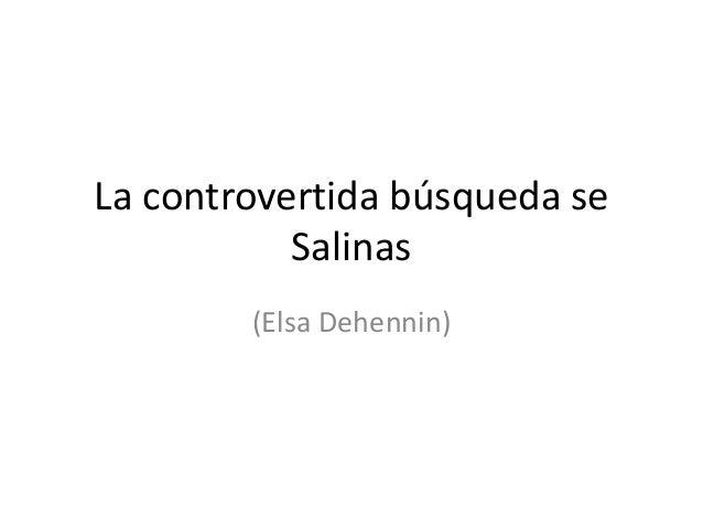 La controvertida búsqueda se           Salinas        (Elsa Dehennin)