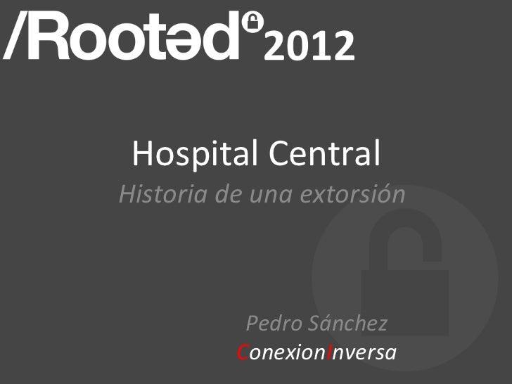 Hospital)Central)Historia(de(una(extorsión)           Pedro(Sánchez(          ConexionInversa)