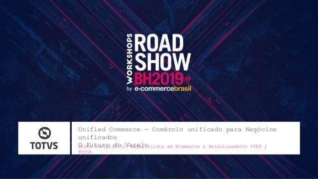Unified Commerce - Comércio unificado para Negócios unificados O Futuro do VarejoPedro Scripilliti  Especialista em Ecomme...