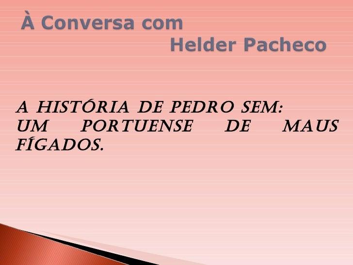 A História de Pedro Sem:  Um portuense de maus fígados.