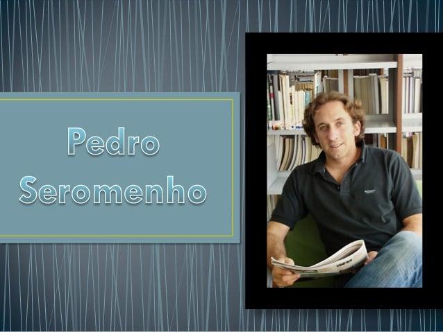 • Pedro Seromenho Rocha, de nacionalidade portuguesa, nasceu em 1975, na cidade de Salisbúria (Harare), República do Zimba...