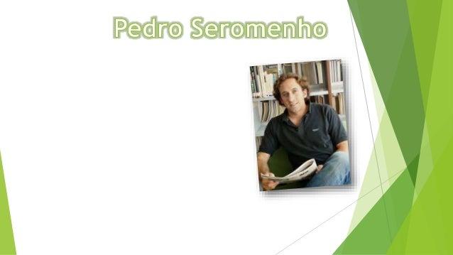 Olá eu sou a Érica, do 5.ºG e este é o meu trabalho sobre o Pedro Seromenho que elaborei para a disciplina de Português. E...