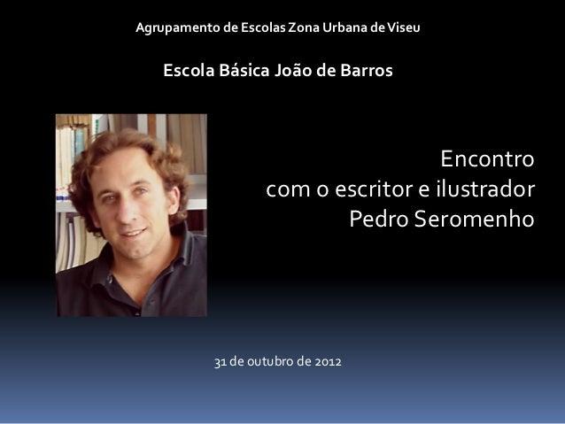 Agrupamento de Escolas Zona Urbana de Viseu    Escola Básica João de Barros                                     Encontro  ...