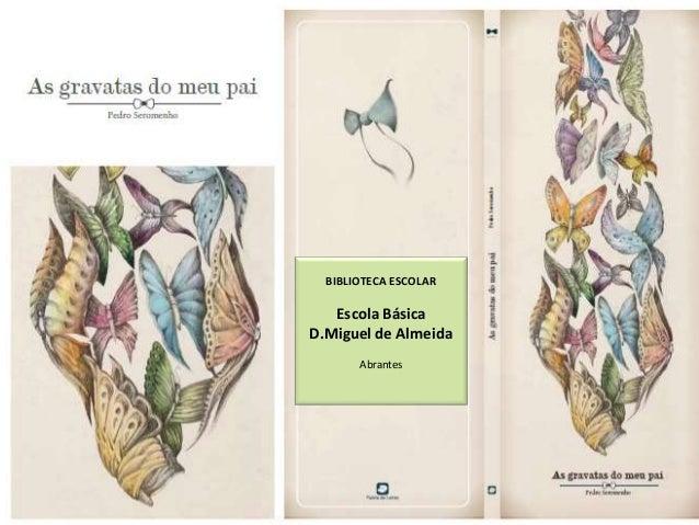 BIBLIOTECA ESCOLAR  Escola Básica  D.Miguel de Almeida  Abrantes
