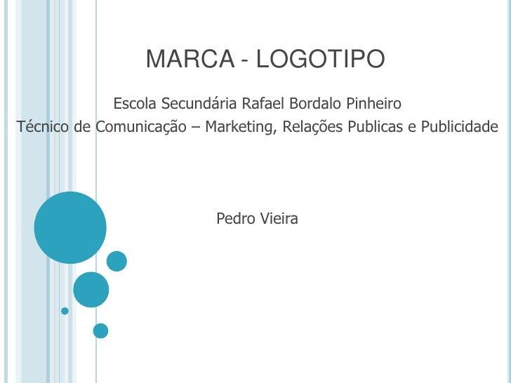 MARCA - LOGOTIPO<br />Escola Secundária Rafael Bordalo Pinheiro<br />Técnico de Comunicação – Marketing, Relações Publicas...