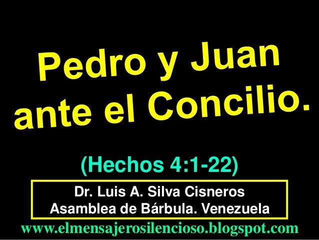 (Hechos 4:1-22) Dr. Luis A. Silva Cisneros Asamblea de Bárbula. Venezuela  www.elmensajerosilencioso.blogspot.com