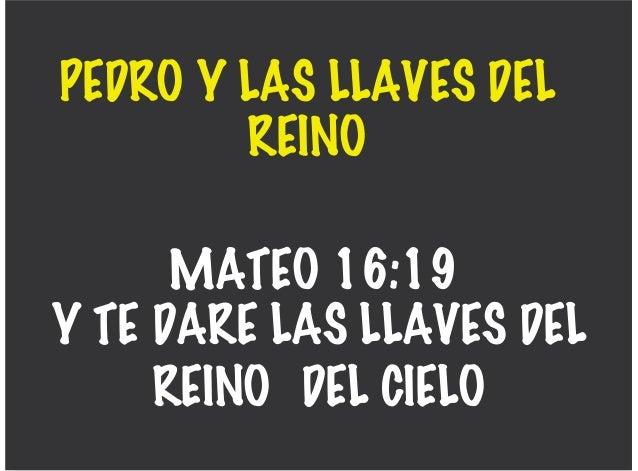 PEDRO Y LAS LLAVES DELREINOMATEO 16:19Y TE DARE LAS LLAVES DELREINO DEL CIELO