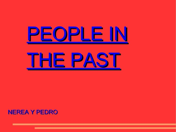 PEOPLE IN THE PAST NEREA Y PEDRO