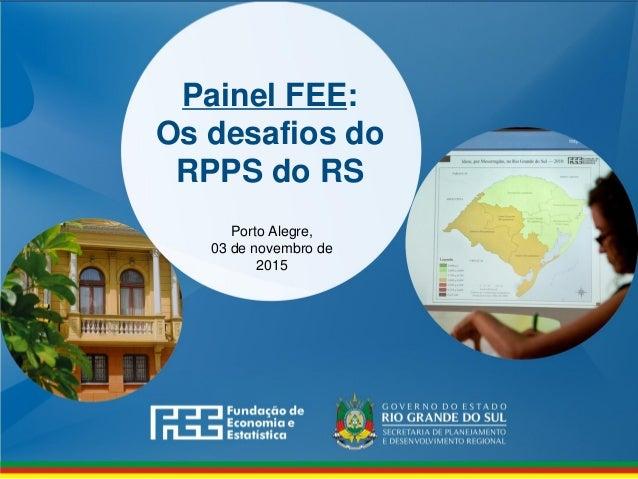 Painel FEE: Os desafios do RPPS do RS Porto Alegre, 03 de novembro de 2015