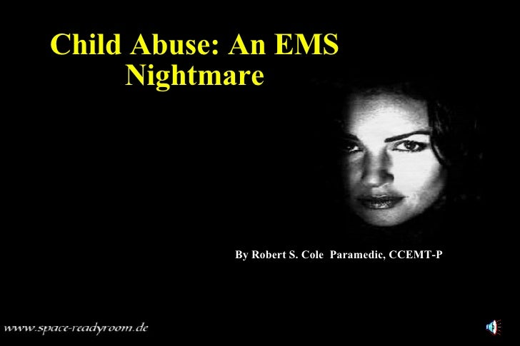 Child Abuse: An EMS Nightmare By Robert S. Cole  Paramedic, CCEMT-P
