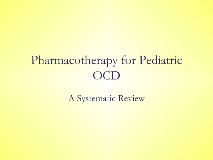 Pharmacotherapy for Pediatric OCD A Systematic Review