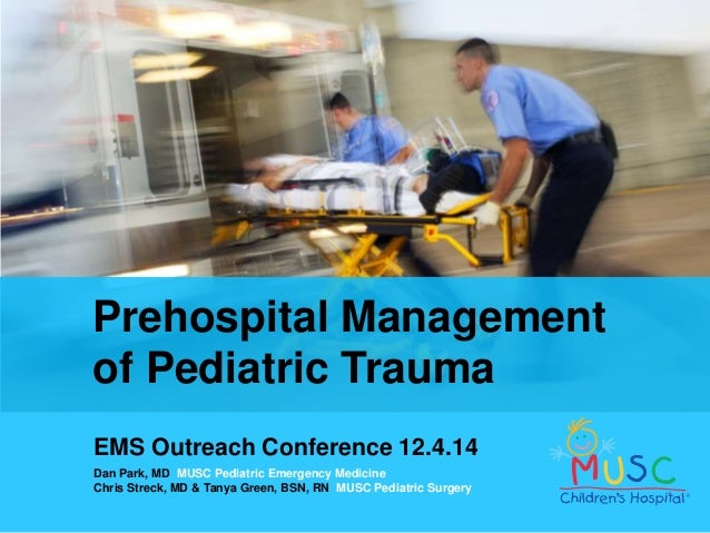 Prehospital Management  of Pediatric Trauma  EMS Outreach Conference 12.4.14  Dan Park, MD MUSC Pediatric Emergency Medici...