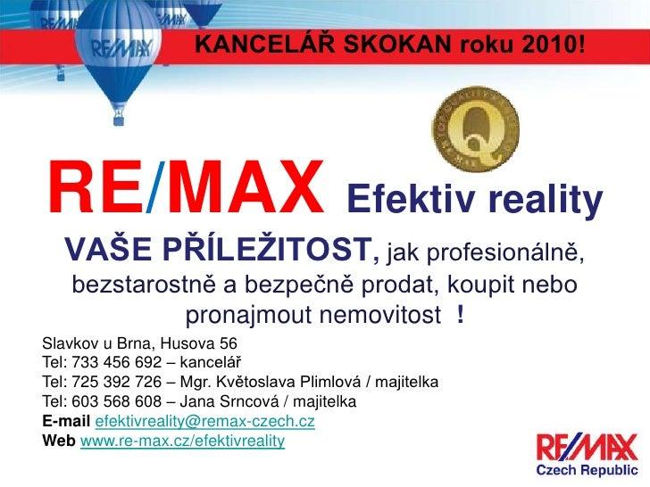 KANCELÁŘ SKOKAN roku 2010!RE/MAX Efektiv reality   VAŠE PŘÍLEŢITOST, jak profesionálně,    bezstarostně a bezpečně prodat,...