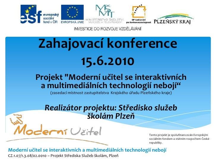"""Zahajovací konference 15.6.2010 <br />Projekt """"Moderní učitel se interaktivních a multimediálních technologií nebojí"""" <br ..."""