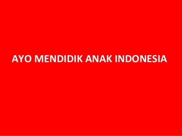 AYO MENDIDIK ANAK INDONESIA