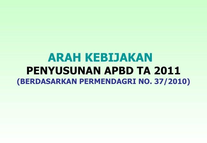ARAH KEBIJAKAN  PENYUSUNAN APBD TA 2011(BERDASARKAN PERMENDAGRI NO. 37/2010)
