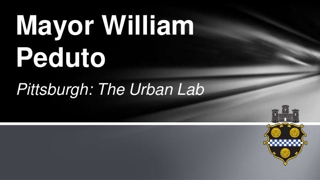 Pittsburgh: The Urban Lab Mayor William Peduto