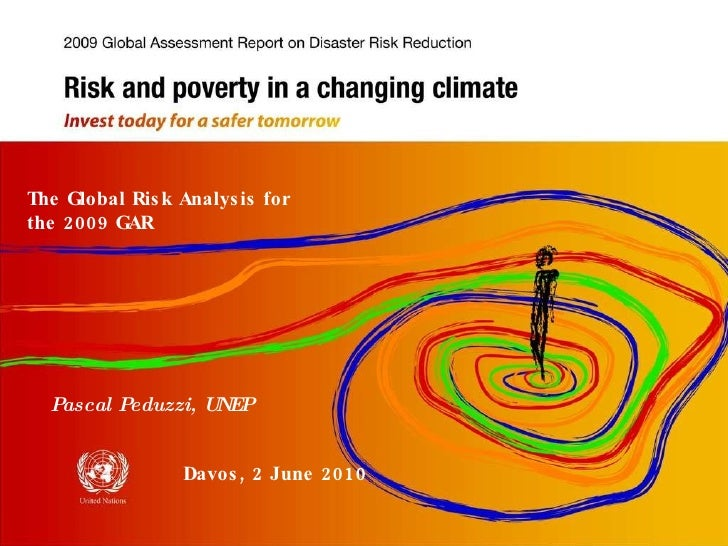 The Global Risk Analysis for the 2009 GAR Davos, 2 June 2010 Pascal Peduzzi, UNEP