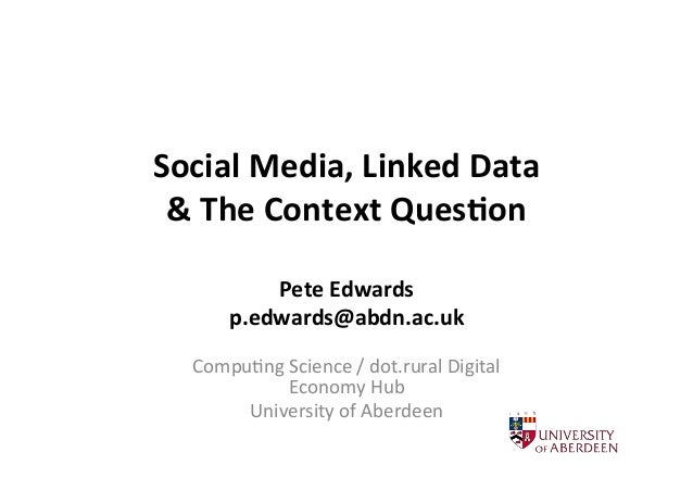 Social  Media,  Linked  Data   &  The  Context  Ques9on   Pete  Edwards   p.edwards@abdn.ac.uk     ...