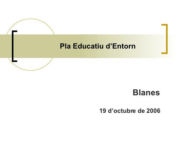 Pla Educatiu d'Entorn Blanes 19 d'octubre de 2006
