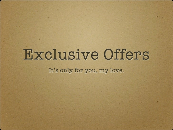 Exclusive Offers   It's only for you, my love.