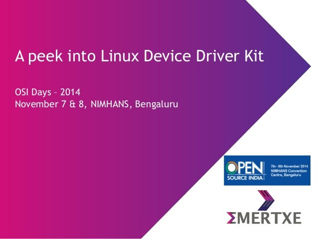 A peek into Linux Device Driver KitOSI Days –2014November 7 & 8, NIMHANS, Bengaluru