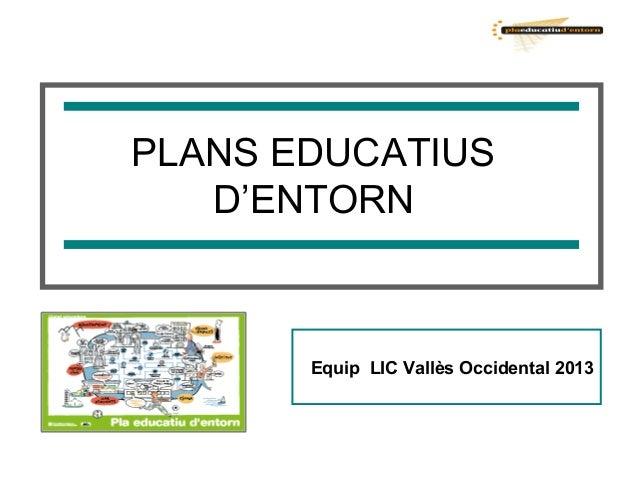 PLANS EDUCATIUS   D'ENTORN       Equip LIC Vallès Occidental 2013