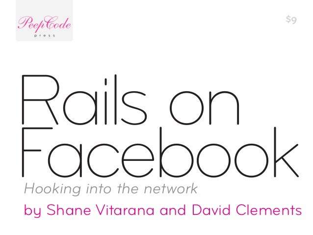 by Shane Vitarana and David Clements $9 Hooking into the network Rails on Facebook