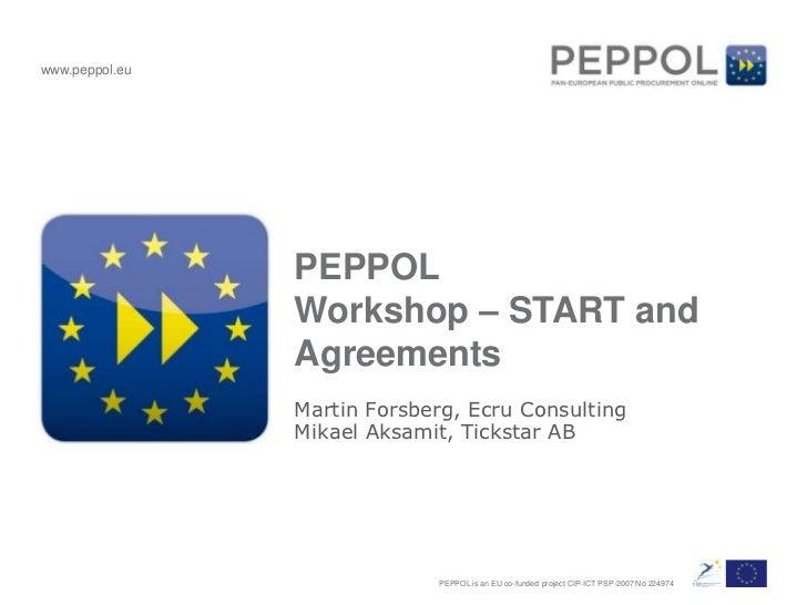 PEPPOLWorkshop – START and Agreements<br />Martin Forsberg, Ecru Consulting<br />Mikael Aksamit, Tickstar AB<br />