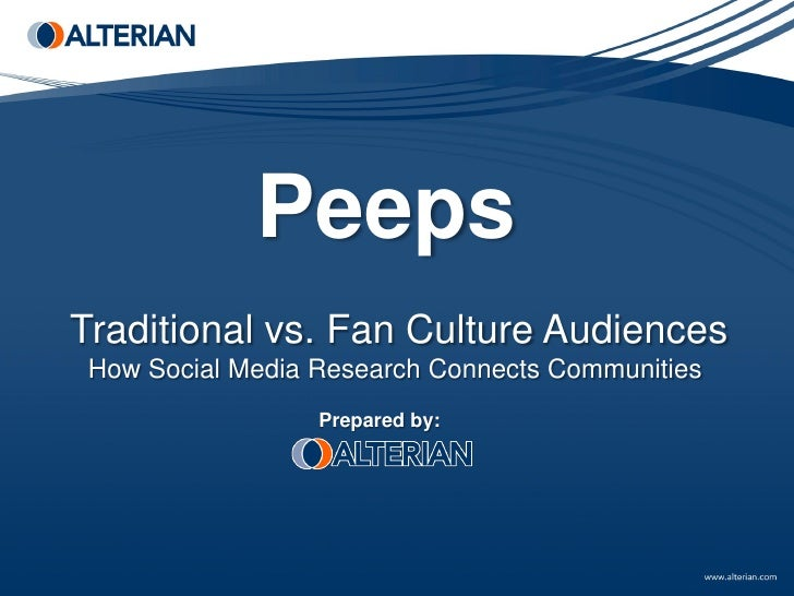 PeepsTraditional vs. Fan Culture Audiences How Social Media Research Connects Communities                  Prepared by: