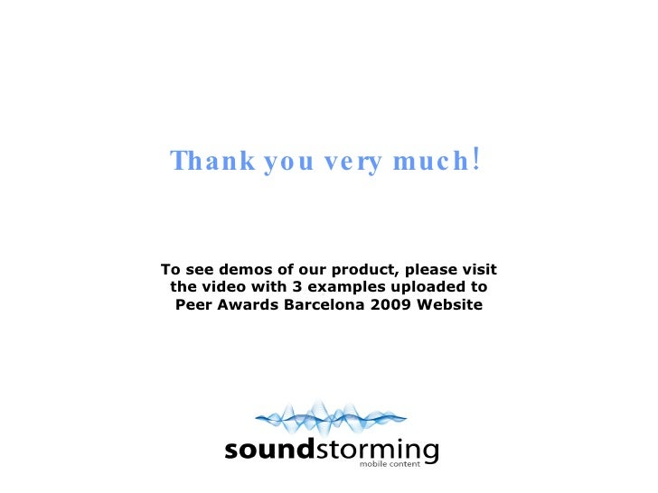 Thank you very much! To see demos of our product, please visit the video  with 3 examples  uploaded to Peer Awards Barcelo...