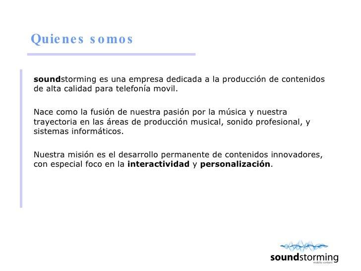 Quienes somos <ul><li>sound storming es una empresa dedicada a la producción de contenidos de alta calidad para telefonía ...