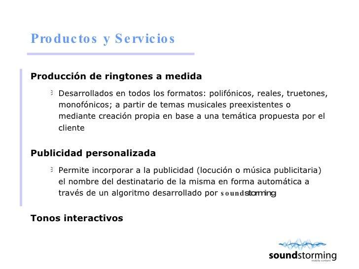 Productos y Servicios <ul><li>Producción de ringtones a medida </li></ul><ul><ul><li>Desarrollados en todos los formatos: ...