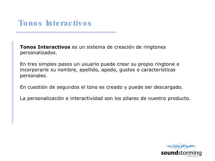Tonos Interactivos <ul><li>Tonos Interactivos  es un sistema de creación de ringtones personalizados. </li></ul><ul><li>En...