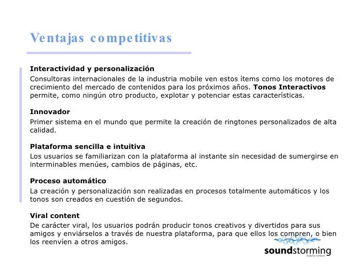 Ventajas competitivas <ul><li>Interactividad y personalización </li></ul><ul><li>Consultoras internacionales de la industr...