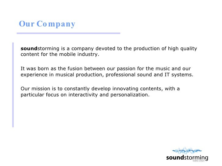 Our Company  <ul><li>sound storming is a company devoted to the production of high quality content for the mobile industry...