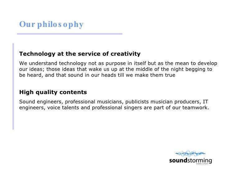 Our philosophy <ul><li>Technology at the service of creativity  </li></ul><ul><li>We understand technology not as purpose ...