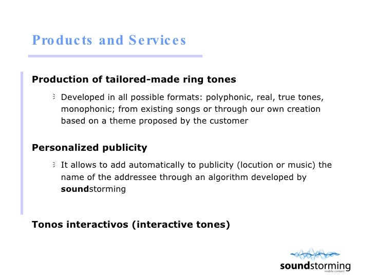 Products and Services <ul><li>Production of tailored-made ring tones </li></ul><ul><ul><li>Developed in all possible forma...