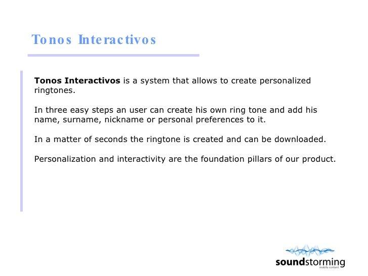 Tonos Interactivos <ul><li>Tonos Interactivos  is a system that allows to create personalized ringtones. </li></ul><ul><li...