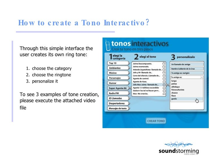 How to create a Tono Interactivo?  <ul><li>Through this simple interface the user creates its own ring tone: </li></ul><ul...