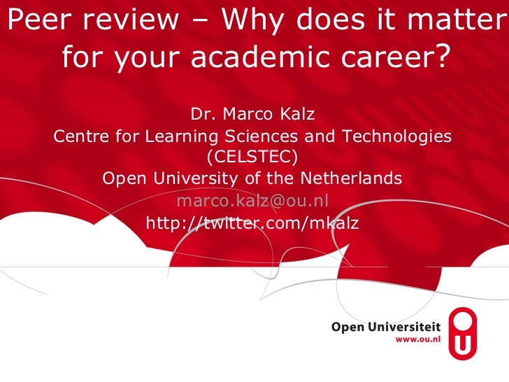 Peer review – Why does it matter   for your academic career?                  Dr. Marco Kalz  Centre for Learning Sciences...